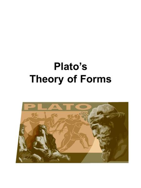 Plato's Theory of Forms. PLATO 427-347 B.C. Born aristocratic in Athens Socrates' Student & Aristotle's teacher Wrote about Socrates & this is how we.