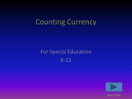 Counting Currency For Special Education K-12 Next Slide.