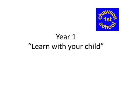 "Year 1 ""Learn with your child"". Transition from Reception o Gradual transition from Reception o Opportunities to choose own activities o Complete more."