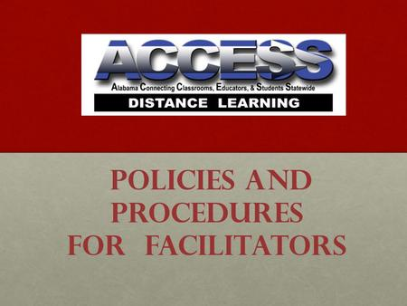 Policies and Procedures for Facilitators. Requirements ACCESS Teachers must be Alabama Certified, Highly Qualified in their subject area, and have a Background.
