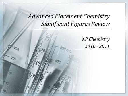 Advanced Placement Chemistry Significant Figures Review AP Chemistry 2010 - 2011.