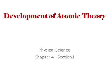 Development of Atomic Theory Physical Science Chapter 4 - Section1.