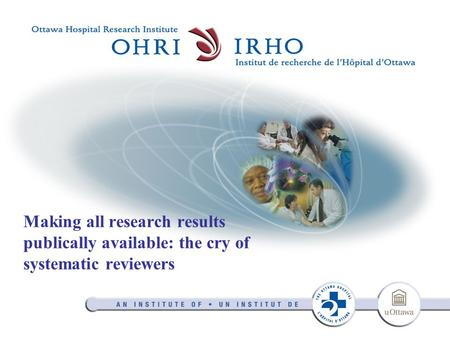 Making all research results publically available: the cry of systematic reviewers.