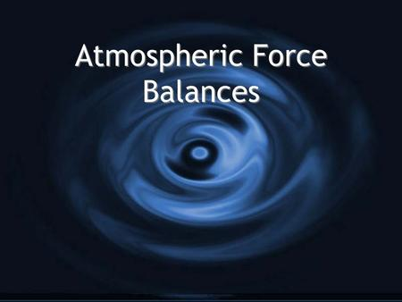 Atmospheric Force Balances