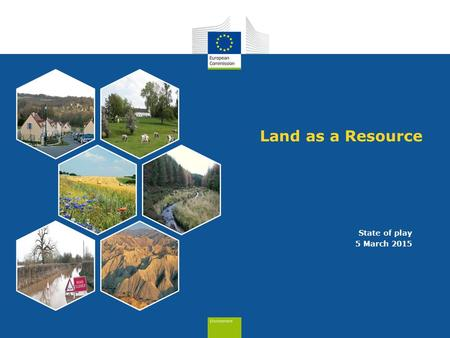 Land as a Resource State of play 5 March 2015. Land as a Resource: at the crossroad of objectives 1 and 2 of 7 th Environmental Action Programme (EAP)