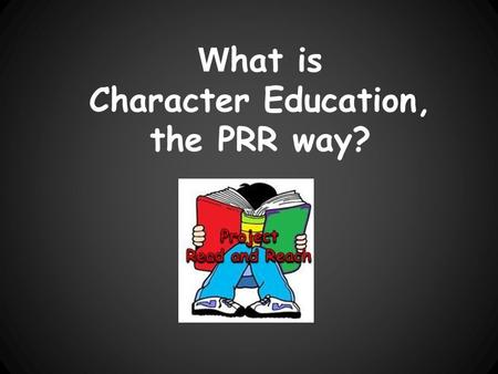 What is Character Education, the PRR way?