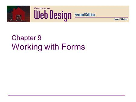Chapter 9 Working with Forms. Principles of Web Design 2nd Ed. Chapter 9 2 Principles of Web Design Chapter 9 Objectives Understand how forms work Understand.