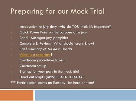 Preparing for our Mock Trial 1. Introduction to jury duty- why do YOU think it's important? 2. Quick Power Point on the purpose of a jury 3. Read: Michigan.