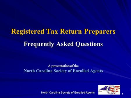 1 Registered Tax Return Preparers Frequently Asked Questions A presentation of the North Carolina Society of Enrolled Agents.