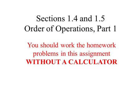 Sections 1.4 and 1.5 Order of Operations, Part 1