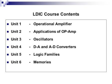 LDIC Course Contents Unit 1 - Operational Amplifier Unit 2- Applications of OP-Amp Unit 3- Oscillators Unit 4- D-A <strong>and</strong> A-D <strong>Converters</strong> Unit 5- Logic Families.