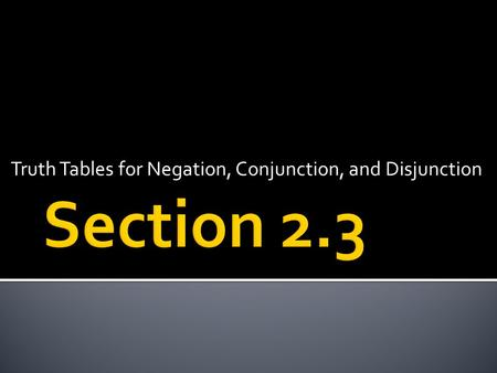 Truth Tables for Negation, Conjunction, and Disjunction.