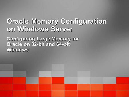 Oracle Memory Configuration on Windows Server Configuring Large Memory for Oracle on 32-bit and 64-bit Windows.