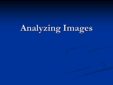 Analyzing Images. Analyzing images is similar to reading verbal text. Images have a structure, sometimes even a narrative quality. Whenever we attempt.