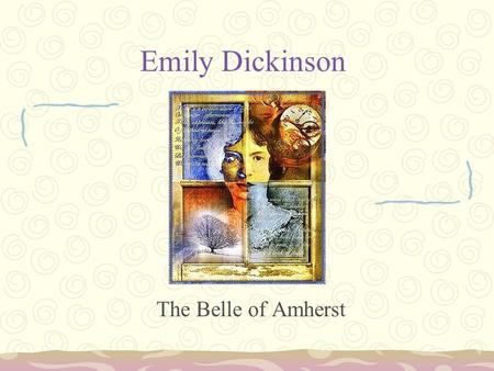 Emily Dickinson The Belle of Amherst. This is my letter to the world, That never wrote to me,-- The simple news that Nature told, With tender majesty.