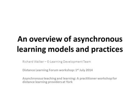 An overview of asynchronous learning models and practices