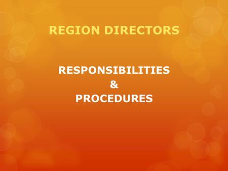 REGION DIRECTORS RESPONSIBILITIES & PROCEDURES. REGIONS There are 7 regions in Florida Each Region Director represents one (1) of those regions and is.