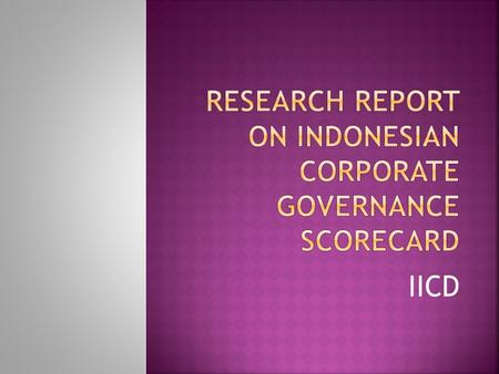 IICD.  This study is aimed to provide evidence on corporate governance practices of all listed firms in the Jakarta Stock Exchange.  Using a unique.