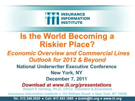 Is the World Becoming a Riskier Place? Economic Overview and Commercial <strong>Lines</strong> Outlook for 2012 & Beyond National Underwriter Executive Conference New.