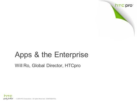 Apps & the Enterprise Will Ro, Global Director, HTCpro.