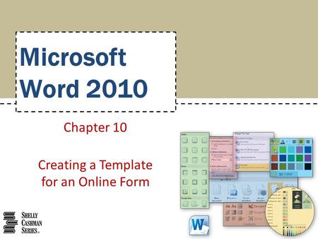 Microsoft Word 2010 Chapter 10 Creating a Template for an Online <strong>Form</strong>.