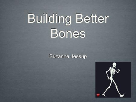 Building Better Bones Suzanne Jessup. Bone Afflictions Incidental Disease Related.
