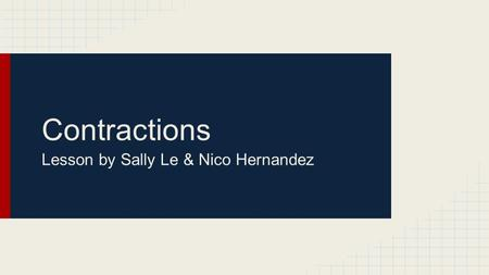 Contractions Lesson by Sally Le & Nico Hernandez.