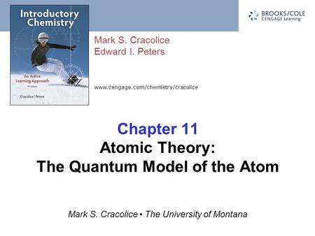 Www.cengage.com/chemistry/cracolice Mark S. Cracolice Edward I. Peters Mark S. Cracolice The University of Montana Chapter 11 Atomic Theory: The Quantum.