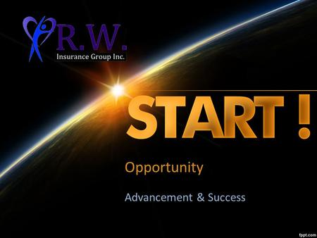Opportunity Advancement & Success. R.W. Insurance Group Independent Broker for 20 years Licensed with 16 Companies Life, Critical Illness, Disability.