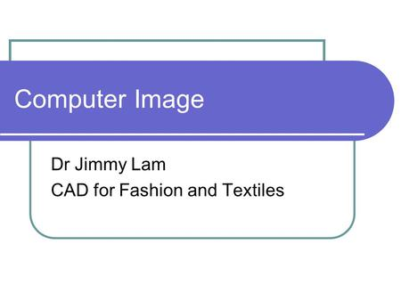 Computer Image Dr Jimmy Lam CAD for Fashion and Textiles.