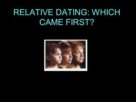 RELATIVE DATING: WHICH CAME FIRST? Brainstorm Questions 1.Why do think the Grand Canyon looks the way it does? 2. Which layers of rock are the oldest?
