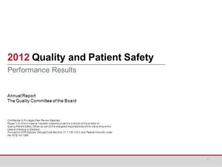 2012 Quality and Patient Safety Performance Results Annual Report The Quality Committee of the Board Confidential & Privileged Peer Review Materials; Pages.