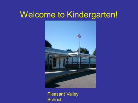 Welcome to Kindergarten! Pleasant Valley School. Meet Our Team Ms. Colleen All Day Ms. Rosini All Day Mr. Mott All Day.