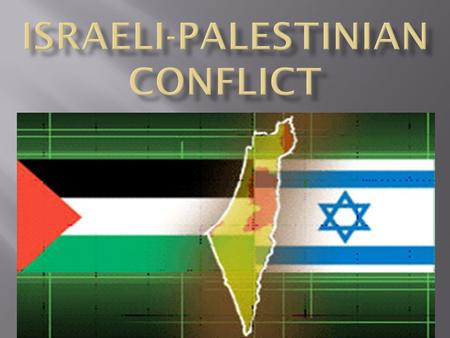  The Israeli-Palestinian conflict is an ongoing dispute between Israel & Arab Palestinians  What is at the heart of the conflict?  Land, i.e. – Jerusalem!!!