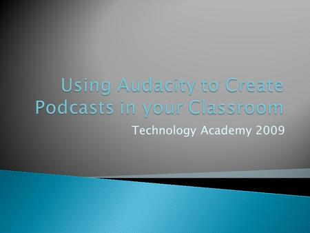 "Technology Academy 2009.  According to the New Oxford American Dictionary: ◦ ""A digital recording of a radio broadcast or similar program, made available."