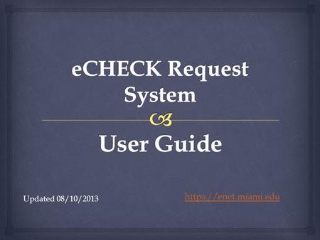 Updated 08/10/2013 https://enet.miami.edu.   This user guide serves the following purposes:  Introduce users to UMeNET login procedures and UMeNET.