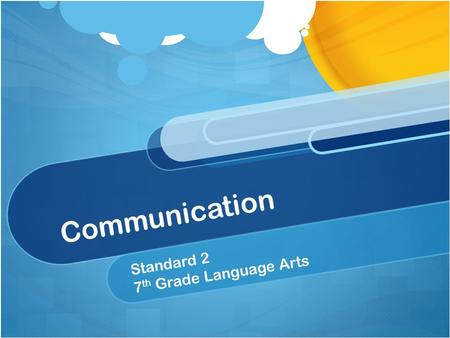 Communication Standard 2 7 th Grade Language Arts.