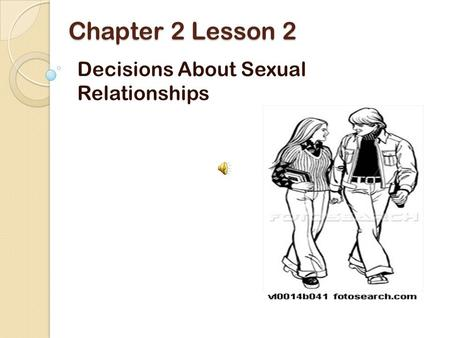 Chapter 2 Lesson 2 Decisions About Sexual Relationships.