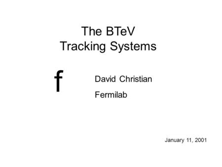 The BTeV Tracking Systems David Christian Fermilab f January 11, 2001.