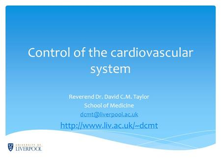 Control of the cardiovascular system Reverend Dr. David C.M. Taylor School of Medicine