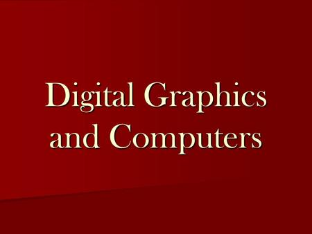 Digital Graphics and Computers. Hardware and Software Working with graphic images requires suitable hardware and software to produce the best results.