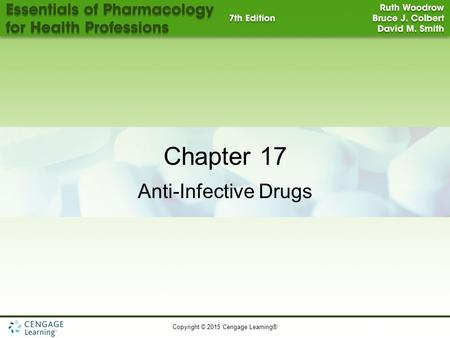 Copyright © 2015 Cengage Learning® 1 Chapter 17 Anti-Infective Drugs.