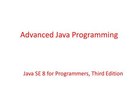 Java SE 8 for Programmers, Third Edition Advanced Java Programming.
