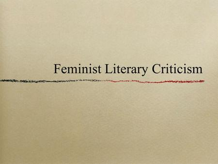 Feminist Literary Criticism. Origin Grew out of the women's movements following WWII.