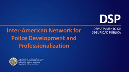 Inter-American Network for Police Development and Professionalization.