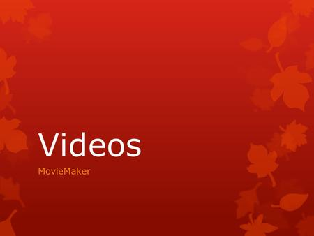 Videos MovieMaker. Things to Remember  Pictures, Video & Sound files MUST be available on the computer until movie is finalized  Save supporting files.