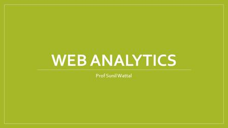 WEB ANALYTICS Prof Sunil Wattal. Business questions How are people finding your website? What pages are the customers most interested in? Is your website.