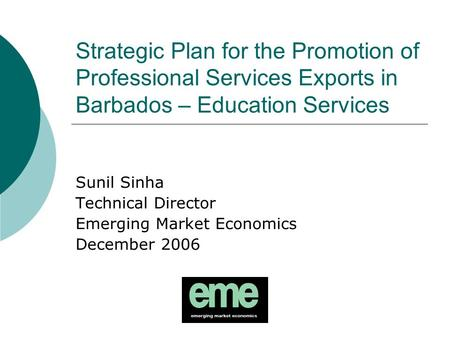 Strategic Plan for the Promotion of Professional Services Exports in Barbados – Education Services Sunil Sinha Technical Director Emerging Market Economics.