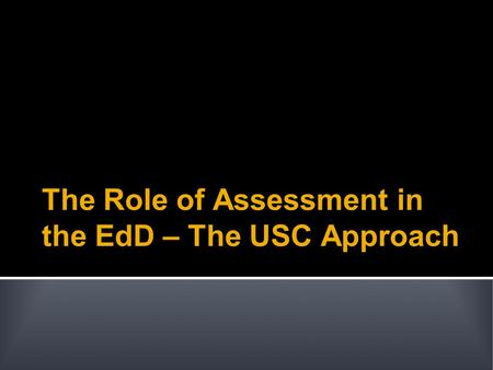 The Role of Assessment in the EdD – The USC Approach.