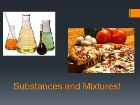 Substances and Mixtures!. Substances:  Matter – everything that has mass and takes up space.  It can be classified by its physical properties.  One.